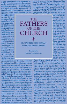St. Ephrem the Syrian : Selected Prose Works (Fathers of the Church 91), EPHREM THE SYRIAN , EDWARD G. MATTHEWS, JR., JOSEPH AMAR