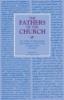 Saint Cyril of Jerusalem : Works, Volume 1 (Fathers of the Church 61), CYRIL OF JERUSALEM