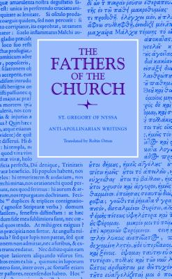 Gregory of Nyssa: Anti-Apollinarian Writings (Fathers of the Church 31), Gregory of Nyssa