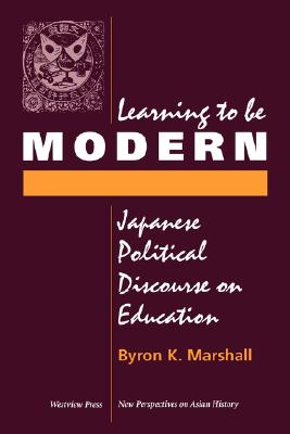 Learning To Be Modern: Japanese Political Discourse On Education (New Perspectives on Asian History), Marshall, Byron