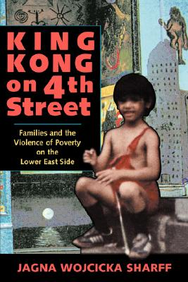 King Kong On 4th Street: Families And The Violence Of Poverty On The Lower East Side (Institutional Structures of Feeling), Sharff, Jagna Wojcicka