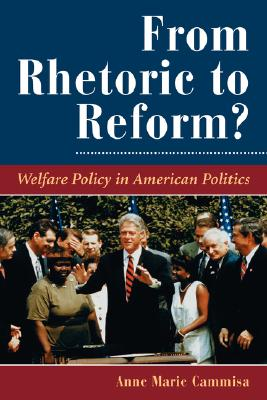 From Rhetoric To Reform?: Welfare Policy In American Politics (Dilemmas in American Politics), Cammisa, Anne Marie