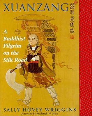 Xuanzang: A Buddhist Pilgrim On The Silk Road, Wriggins, Sally