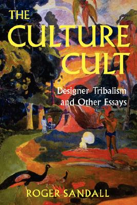 The Culture Cult: Designer Tribalism And Other Essays, Sandall, Roger