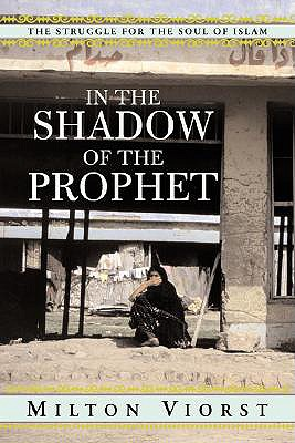 In the Shadow of the Prophet: the Struggle for the Soul of Islam, Viorst, Milton