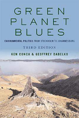 Green Planet Blues: Environmental Politics from Stockholm to Johannesburg, Conca, Ken; Dabelko, Geoffrey D.