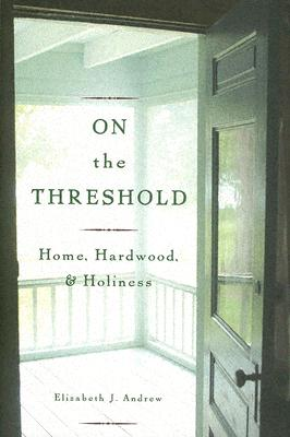 Image for On The Threshold: Home, Hardwood, and Holiness