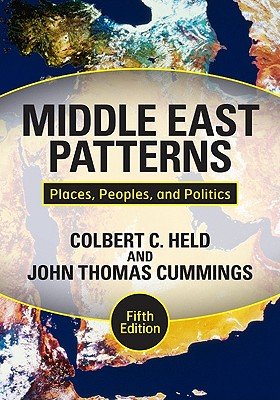 Middle East Patterns: Places, Peoples, and Politics, Held, Colbert C.; Cummings, John Thomas