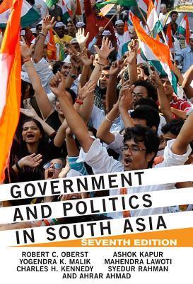 Government and Politics in South Asia, Oberst, Robert C; Malik, Yogendra K; Kennedy, Charles; Kapur, Ashok; Lawoti, Mahendra; Rahman, Syedur; Ahmad, Ahrar