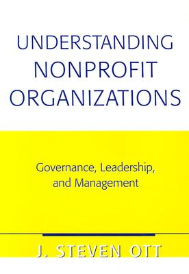 Image for Understanding Nonprofit Organizations: Governance, Leadership, and Management