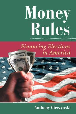 Money Rules: Financing Elections in America, Gierzynski, Anthony
