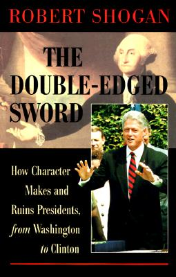Image for The Double-edged Sword: How Character Makes And Ruins Presidents, From Washington To Clinton