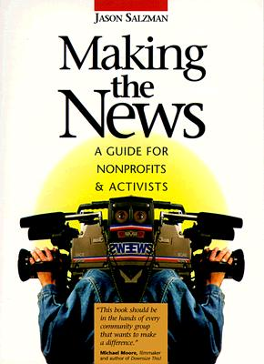 Making The News: A Guide For Nonprofits And Activists, Jason Salzman