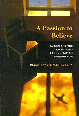 Image for A Passion To Believe: Autism And The Facilitated Communication Phenomenon (Essays in Developmental Science)