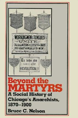 Image for Beyond the Martyrs : A Social History of Chicago's Anarchists, 1870-1900 (Class and Culture Ser.)