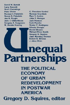 Unequal Partnerships: The Political Economy of Urban Redevelopment in Postwar America (American Public Life)