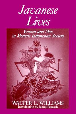 Javanese Lives: Women and Men in Modern Indonesian Society, Williams, Walter L.