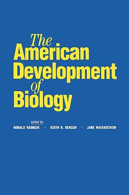The American Development of Biology, Rainger, Ronald; Benson, Keith R.; Maienschein, Jane