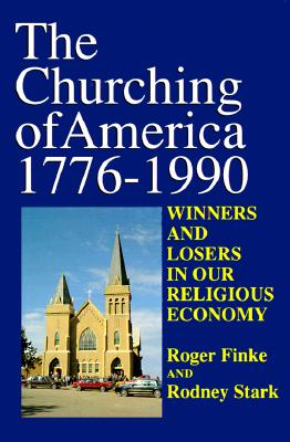 The Churching of America, 1776-1990: Winners and Losers in our Religious Economy, Finke, Roger; Stark, Rodney