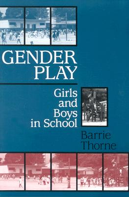 Gender Play: Girls and Boys in School, Thorne, Barrie