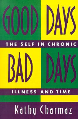 Good Days, Bad Days: The Self and Chronic Illness in Time, Charmaz, Kathy