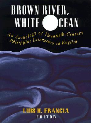 Brown River, White Ocean: An Anthology of Twentieth-Century Philippine Literature in English