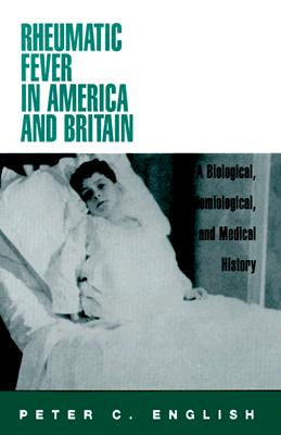 Image for Rheumatic Fever in America and Britain: A Biological, Epidemiological, and Medical History
