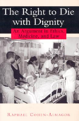 Image for The Right to Die with Dignity: An Argument in Ethics, Medicine, and Law
