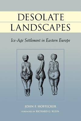 Image for Desolate Landscapes: Ice-Age Settlement in Eastern Europe (Rutgers Series on Human Evolution)