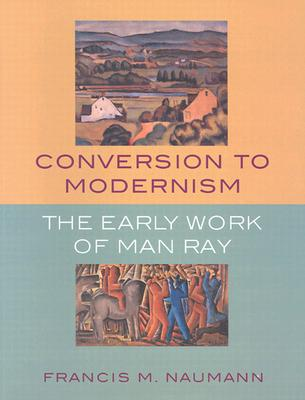 Image for Conversion to Modernism: The Early Work of Man Ray