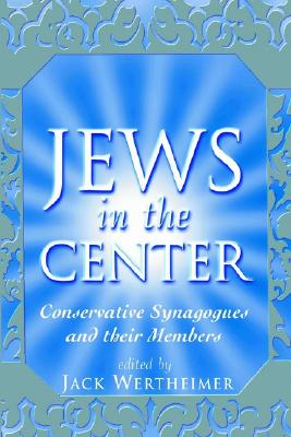 Image for Jews in the Center: Conservative Synagogues and Their Members