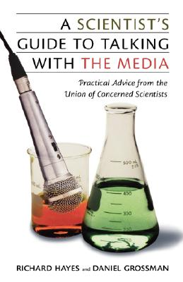 Image for A Scientist's Guide To Talking With The Media: Practical Advice from the Union of Concerned Scientists