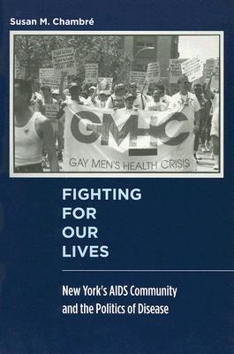 Fighting For Our Lives: New York's AIDS Community and the Politics of Disease (Critical Issues in Health and Medicine), Chambr�, Susan M.