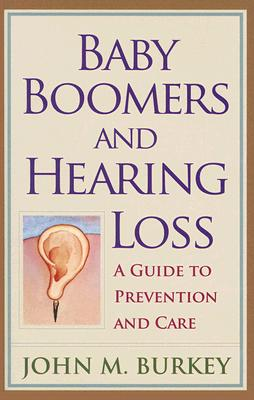 Image for Baby Boomers and Hearing Loss: A Guide to Prevention and Care