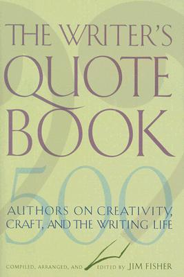 Image for The Writer's Quotebook: 500 Authors on Creativity, Craft, and the Writing Life