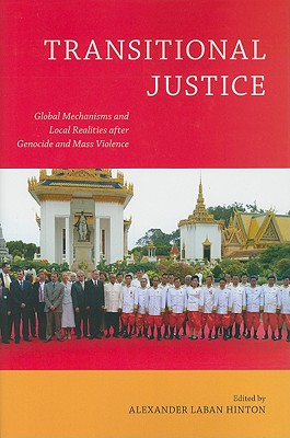 Transitional Justice: Global Mechanisms and Local Realities after Genocide and Mass Violence (Genocide, Political Violence, Human Rights), Professor Alexander Laban Hinton (Editor, Introduction)