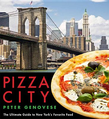 Pizza City: The Ultimate Guide to New York's Favorite Food (Rivergate Regionals), Genovese, Peter