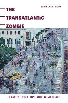 Image for The Transatlantic Zombie: Slavery, Rebellion, and Living Death