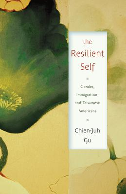 Image for The Resilient Self: Gender, Immigration, and Taiwanese Americans (Asian American Studies Today)
