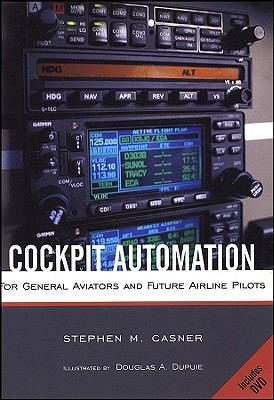 Cockpit Automation: For General Aviators and Future Airline Pilots, Stephen M. Casner