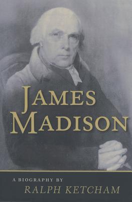 James Madison - A Biography, Ketcham, Ralph