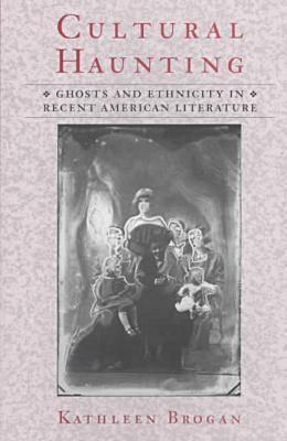 Image for Cultural Haunting: Ghosts and Ethnicity in Recent American Literature