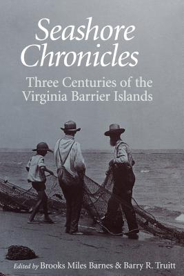Image for SEASHORE CHRONICLES THREE CENTURIES OF THE VIRGINIA BARRIER ISLANDS