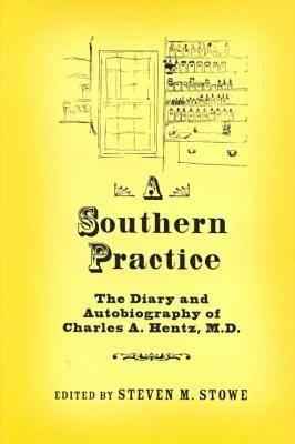 Image for A Southern Practice: The Diary and Autobiography of Charles A Hentz, MD (Publications of the Southern Texts Society)