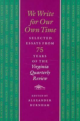 Image for We Write for Our Own Time: Selected Essays from Seventy-Five Years of the Virginia Quarterly Review