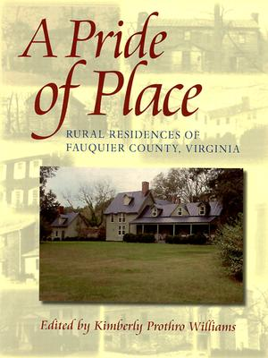 A Pride of Place: Three Hundred Years of Architectural History in Fauquier County, Kimberly Prothro Williams