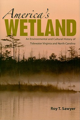 America's Wetland: An Environmental and Cultural History of Tidewater Virginia and North Carolina, Sawyer, Roy T.