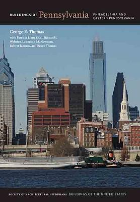Buildings of Pennsylvania: Philadelphia and Eastern Pennsylvania (Buildings of the United States), Thomas, George E.; Ricci, Patricia; Thomas, J. Bruce; Janosov, Robert; Newman, Larry; Webster, Richard J.
