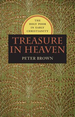Image for Treasure in Heaven: The Holy Poor in Early Christianity (Richard Lectures)