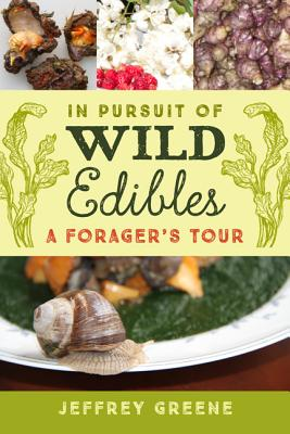 Image for In Pursuit of Wild Edibles: A Forager's Tour